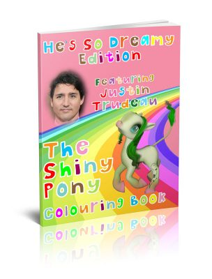 The Shiny Pony Colouring Book He's So Dreamy Edition: Featuring Justin Trudeau