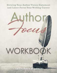 Author Focus: Develop Your Author Vision Statement and Laser-Focus Your Writing Career WORKBOOK