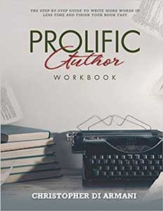 Prolific Author WORKBOOK: The Step-by-Step Guide to Write More Words in Less Time and Finish Your Book Fast