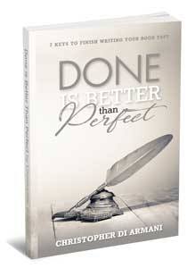 Done is Better than Perfect: 7 Keys to Finish Writing Your Book Fast