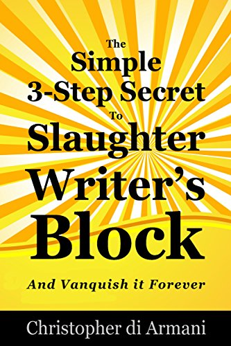 The Simple 3-Step Secret to Slaughter Writer's Block And Vanquish it Forever